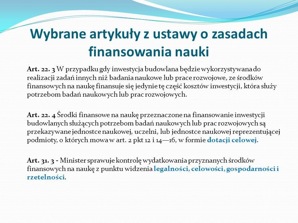 Wybrane artykuły z ustawy o zasadach finansowania nauki Art. 22. 3 W przypadku gdy inwestycja budowlana będzie wykorzystywana do realizacji zadań inny