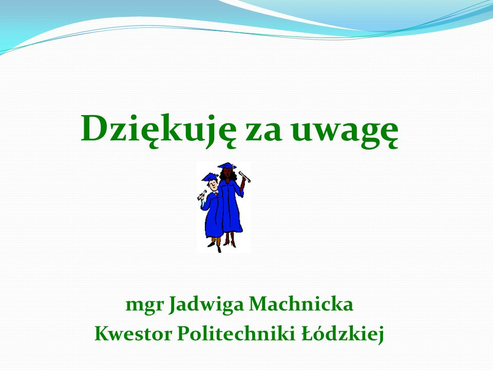 Dziękuję za uwagę mgr Jadwiga Machnicka Kwestor Politechniki Łódzkiej