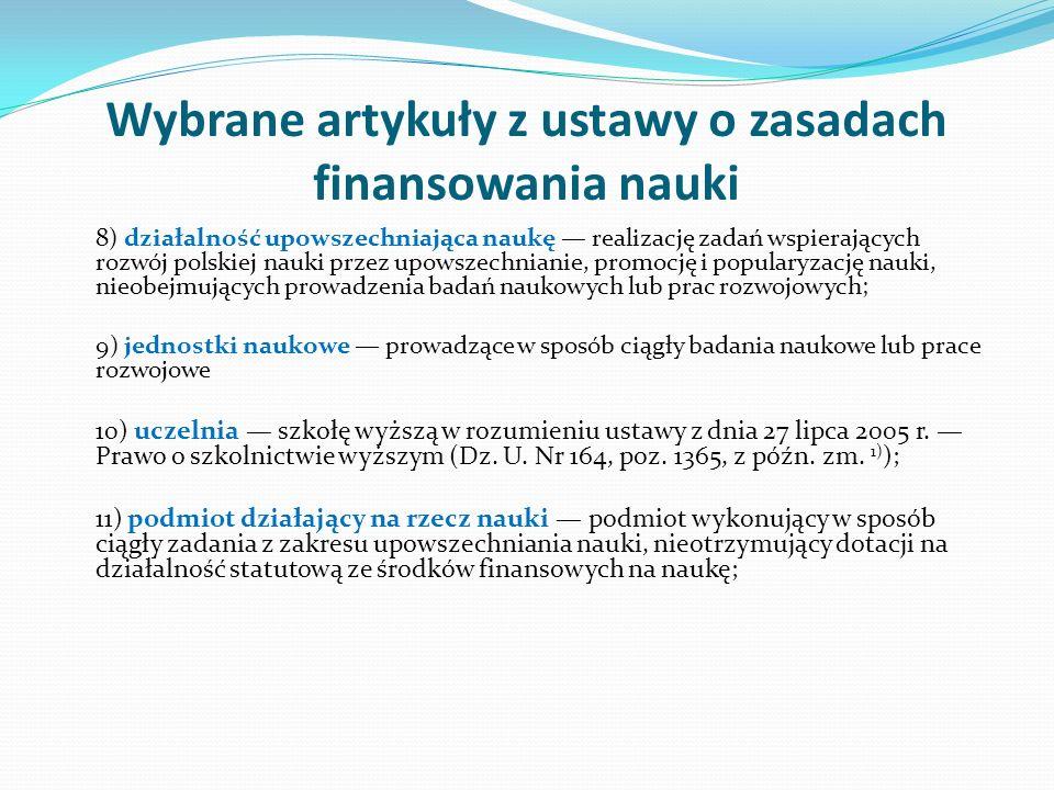 Wybrane artykuły z ustawy o zasadach finansowania nauki 8) działalność upowszechniająca naukę realizację zadań wspierających rozwój polskiej nauki prz