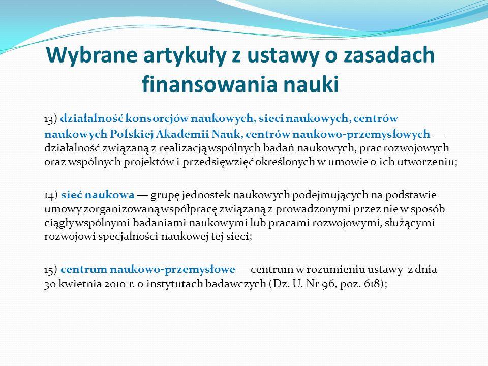 Wybrane artykuły z ustawy o zasadach finansowania nauki 13) działalność konsorcjów naukowych, sieci naukowych, centrów naukowych Polskiej Akademii Nau