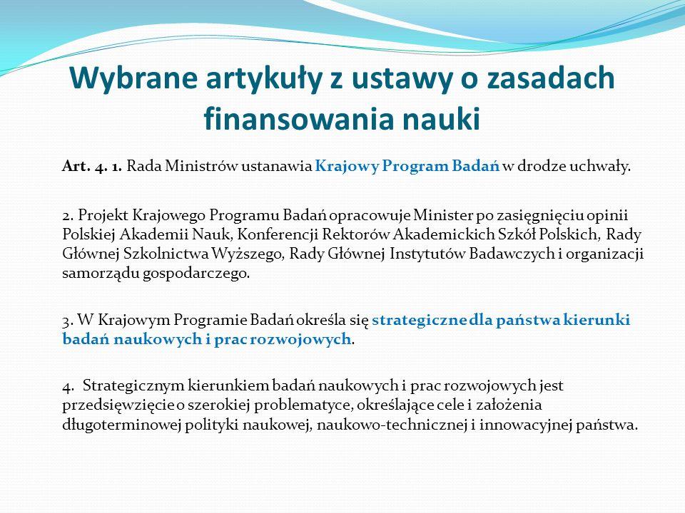 Wybrane artykuły z ustawy o zasadach finansowania nauki Art. 4. 1. Rada Ministrów ustanawia Krajowy Program Badań w drodze uchwały. 2. Projekt Krajowe