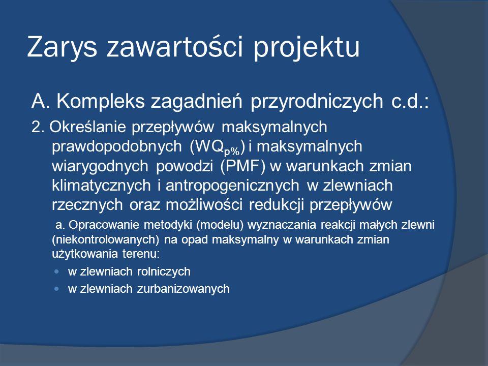 Zarys zawartości projektu A. Kompleks zagadnień przyrodniczych c.d.: 2. Określanie przepływów maksymalnych prawdopodobnych (WQ p% ) i maksymalnych wia