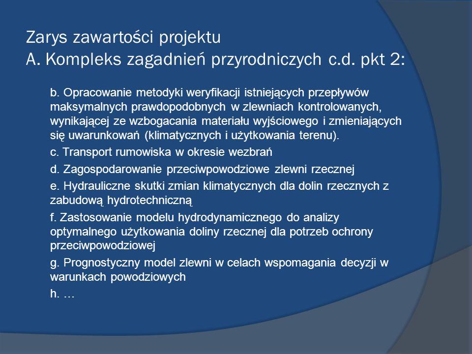 Zarys zawartości projektu A. Kompleks zagadnień przyrodniczych c.d. pkt 2: b. Opracowanie metodyki weryfikacji istniejących przepływów maksymalnych pr