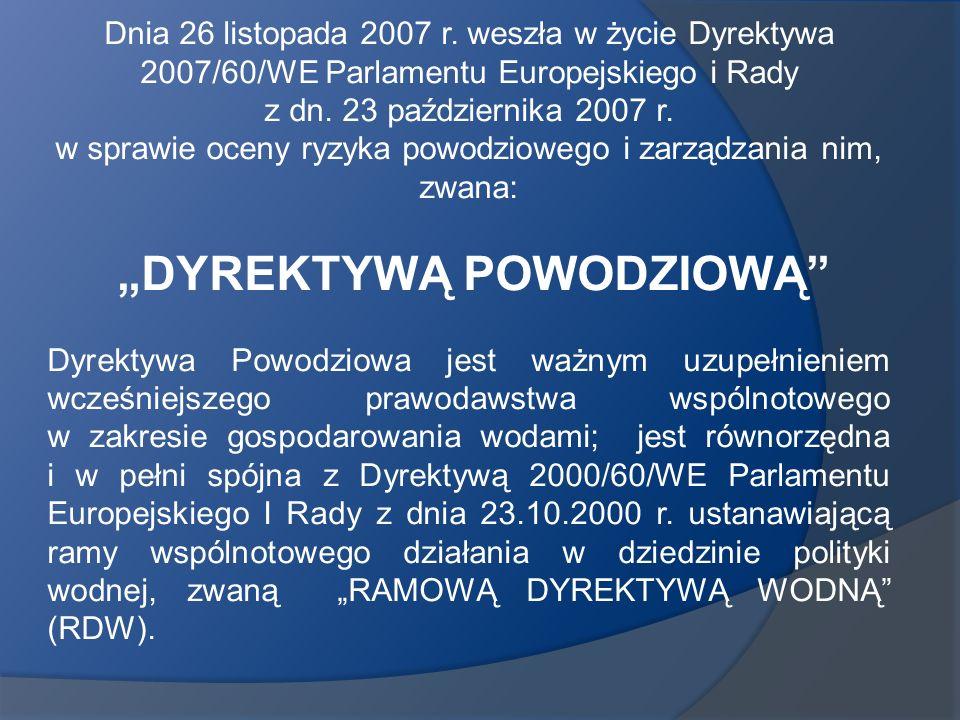 Dnia 26 listopada 2007 r. weszła w życie Dyrektywa 2007/60/WE Parlamentu Europejskiego i Rady z dn. 23 października 2007 r. w sprawie oceny ryzyka pow