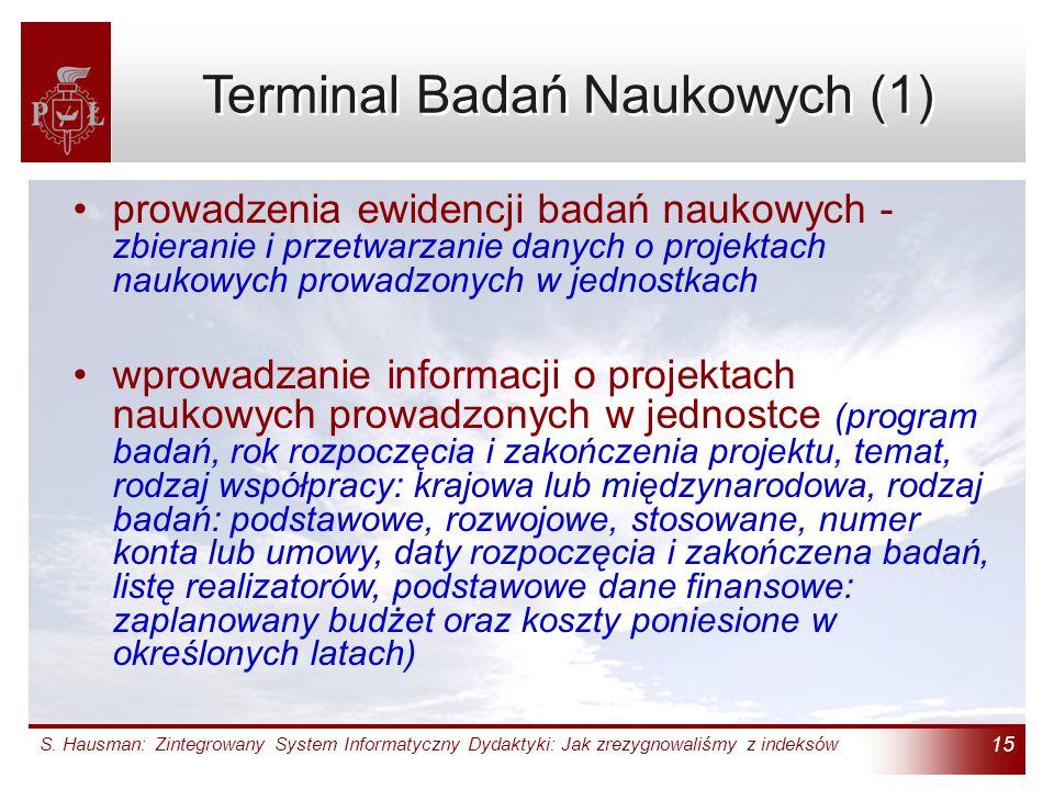 S. Hausman: Zintegrowany System Informatyczny Dydaktyki: Jak zrezygnowaliśmy z indeksów 15 Terminal Badań Naukowych (1) prowadzenia ewidencji badań na