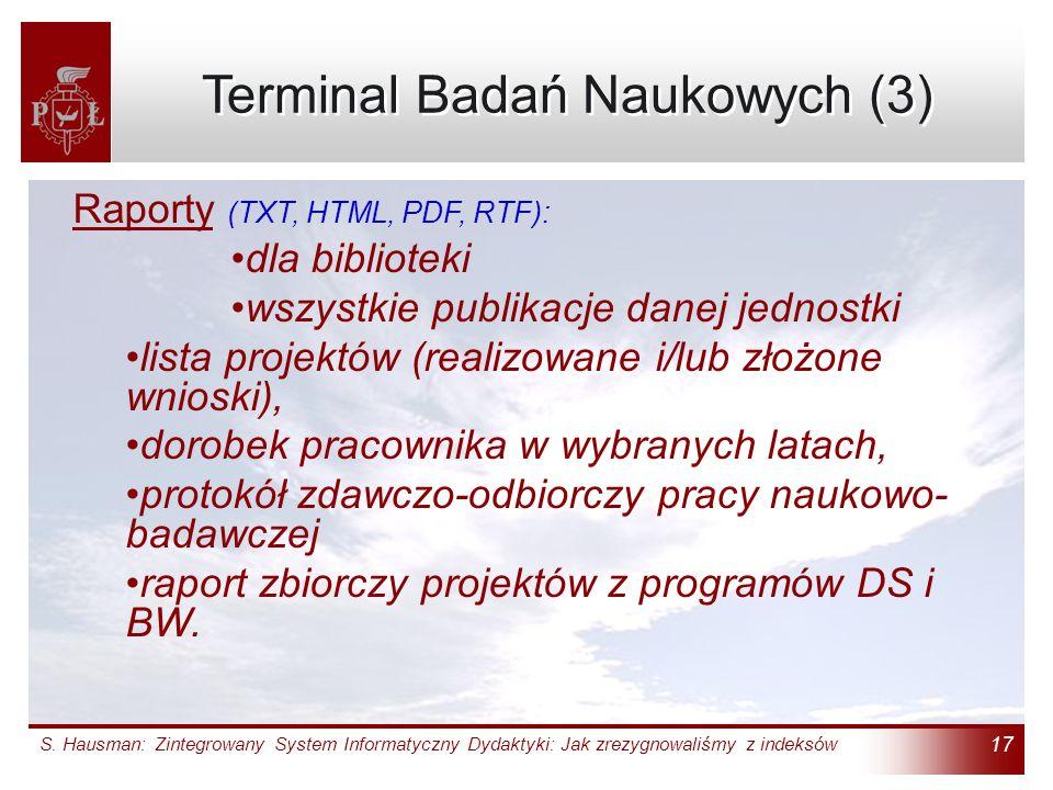 S. Hausman: Zintegrowany System Informatyczny Dydaktyki: Jak zrezygnowaliśmy z indeksów 17 Terminal Badań Naukowych (3) Raporty (TXT, HTML, PDF, RTF):