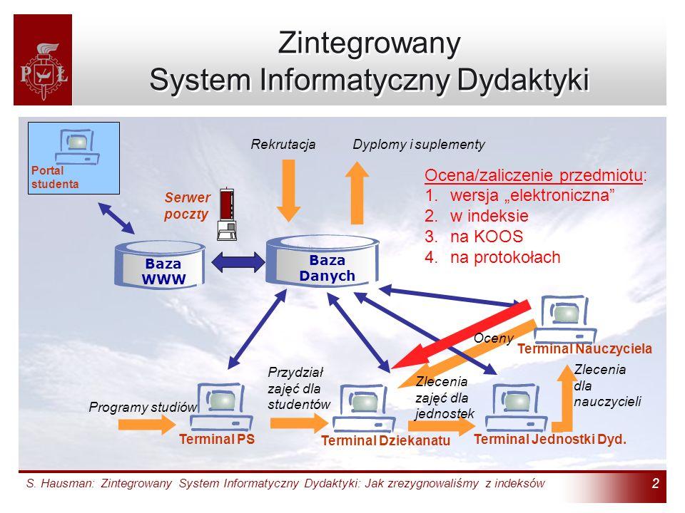 S. Hausman: Zintegrowany System Informatyczny Dydaktyki: Jak zrezygnowaliśmy z indeksów 2 Zintegrowany System Informatyczny Dydaktyki Baza Danych Baza