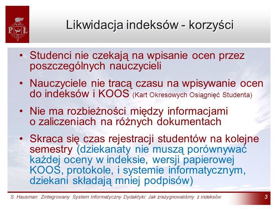 S. Hausman: Zintegrowany System Informatyczny Dydaktyki: Jak zrezygnowaliśmy z indeksów 3 Likwidacja indeksów - korzyści Studenci nie czekają na wpisa