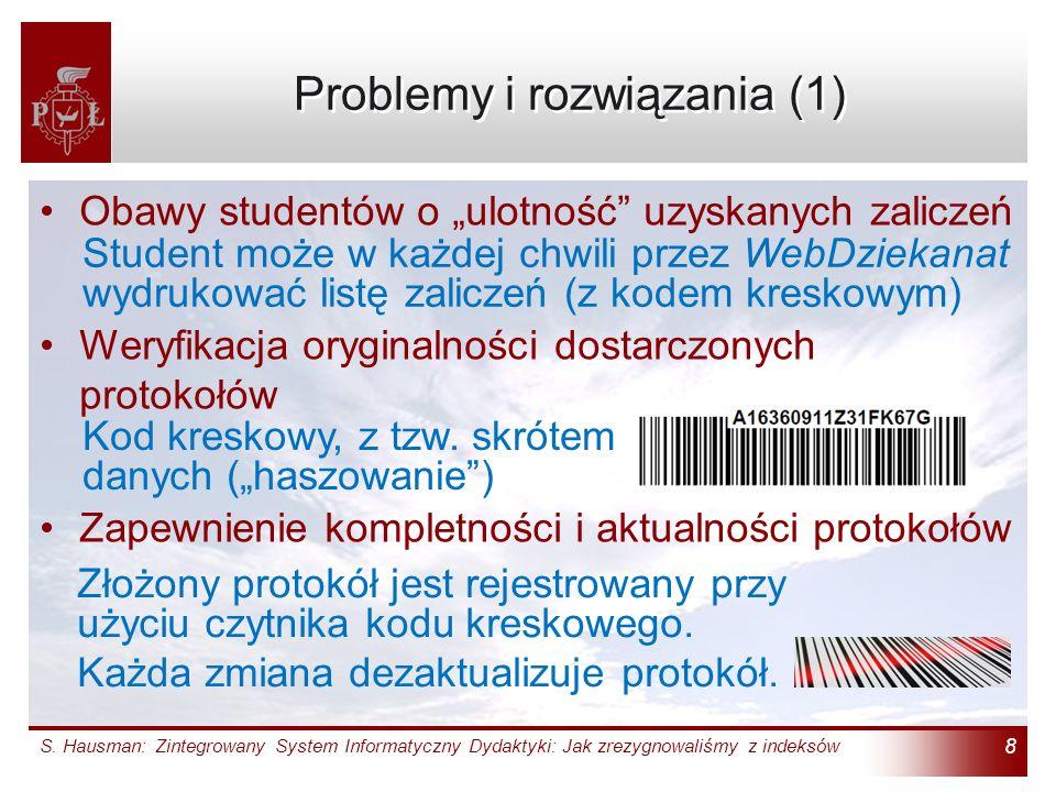 S. Hausman: Zintegrowany System Informatyczny Dydaktyki: Jak zrezygnowaliśmy z indeksów 8 Problemy i rozwiązania (1) Obawy studentów o ulotność uzyska
