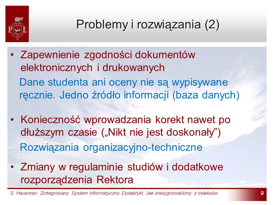 S. Hausman: Zintegrowany System Informatyczny Dydaktyki: Jak zrezygnowaliśmy z indeksów 9 Problemy i rozwiązania (2) Zapewnienie zgodności dokumentów