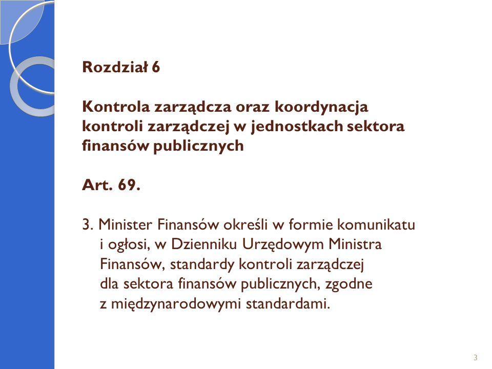 Rozdział 6 Kontrola zarządcza oraz koordynacja kontroli zarządczej w jednostkach sektora finansów publicznych Art. 69. 3. Minister Finansów określi w