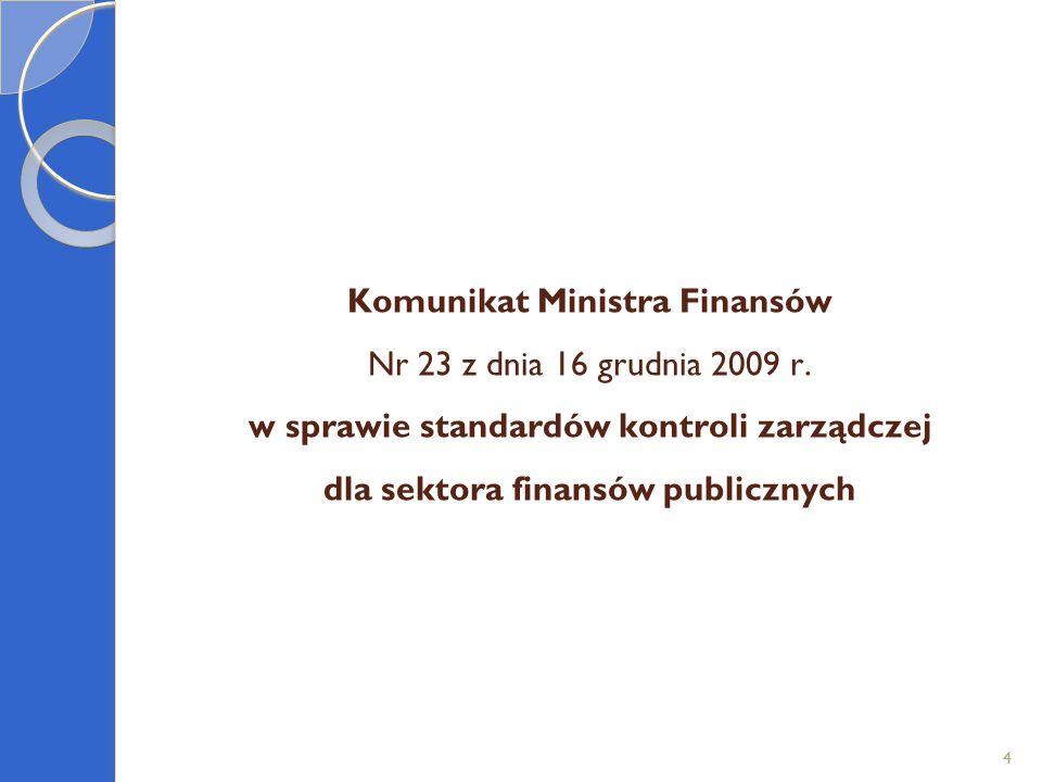 Komunikat Ministra Finansów Nr 23 z dnia 16 grudnia 2009 r. w sprawie standardów kontroli zarządczej dla sektora finansów publicznych 44