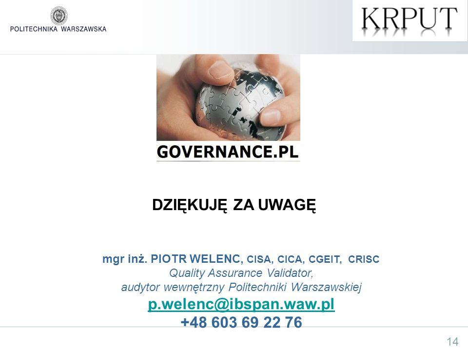 14 DZIĘKUJĘ ZA UWAGĘ mgr inż. PIOTR WELENC, CISA, CICA, CGEIT, CRISC Quality Assurance Validator, audytor wewnętrzny Politechniki Warszawskiej p.welen