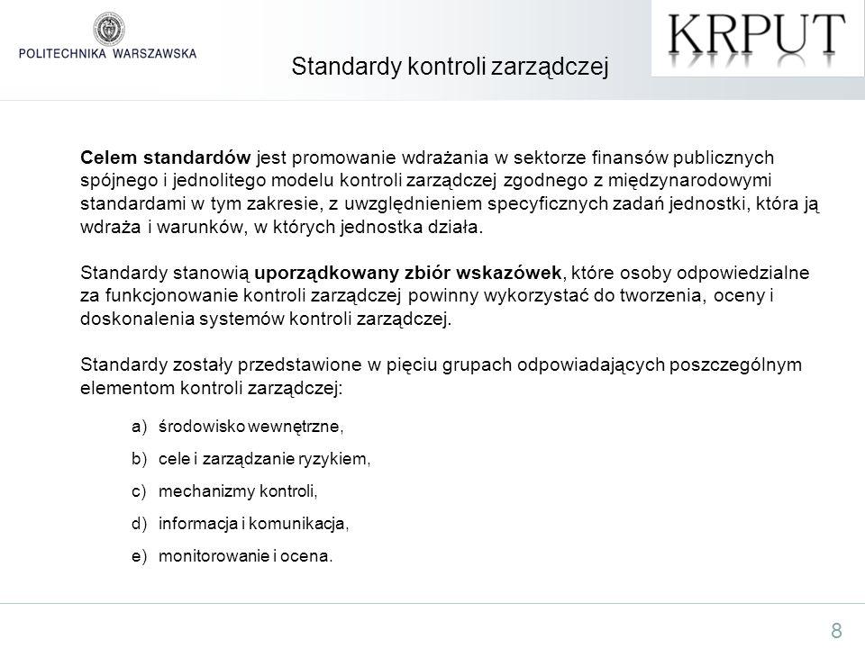 8 Standardy kontroli zarządczej Celem standardów jest promowanie wdrażania w sektorze finansów publicznych spójnego i jednolitego modelu kontroli zarz