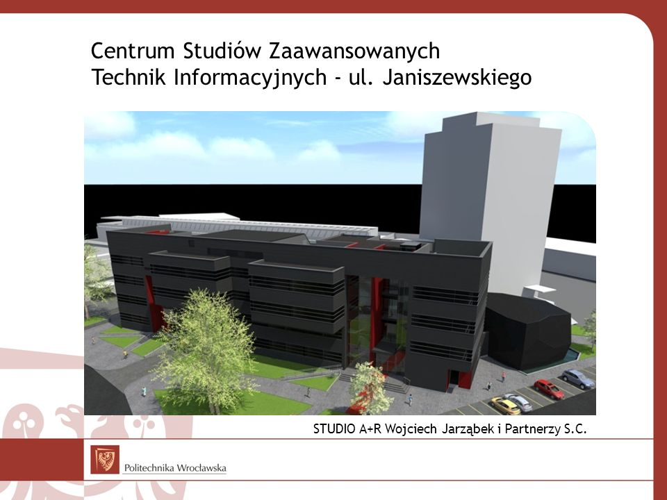 Centrum Studiów Zaawansowanych Technik Informacyjnych - ul. Janiszewskiego STUDIO A+R Wojciech Jarząbek i Partnerzy S.C.
