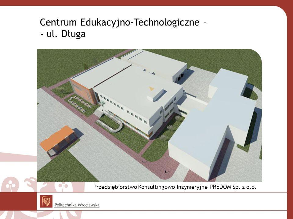 Centrum Edukacyjno-Technologiczne – - ul. Długa Przedsiębiorstwo Konsultingowo-Inżynieryjne PREDOM Sp. z o.o.