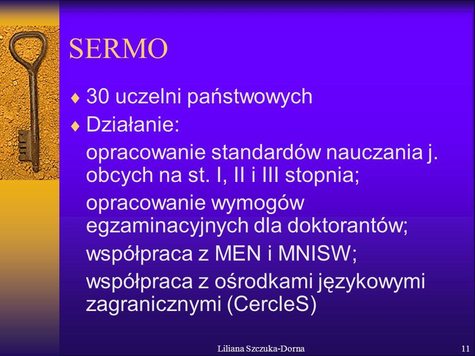 Liliana Szczuka-Dorna11 SERMO 30 uczelni państwowych Działanie: opracowanie standardów nauczania j.