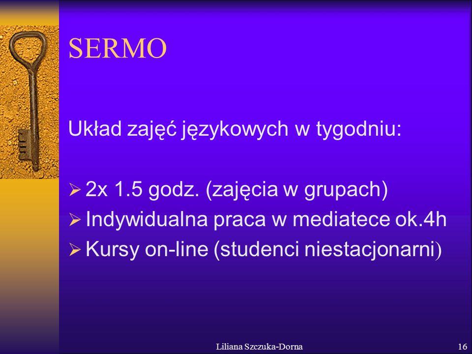 Liliana Szczuka-Dorna16 SERMO Układ zajęć językowych w tygodniu: 2x 1.5 godz.