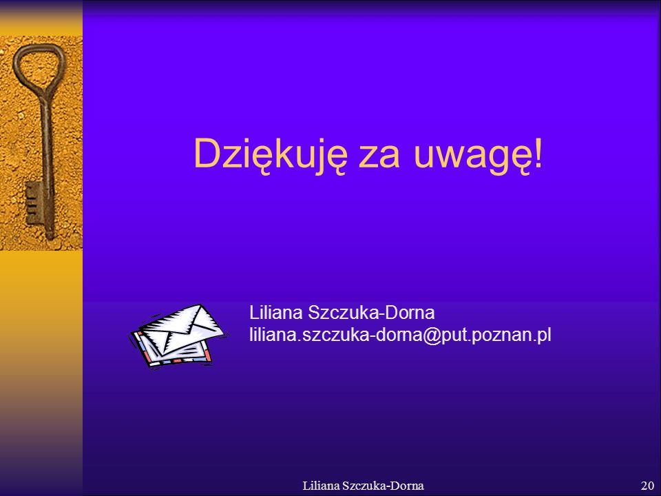 Liliana Szczuka-Dorna20 Dziękuję za uwagę.