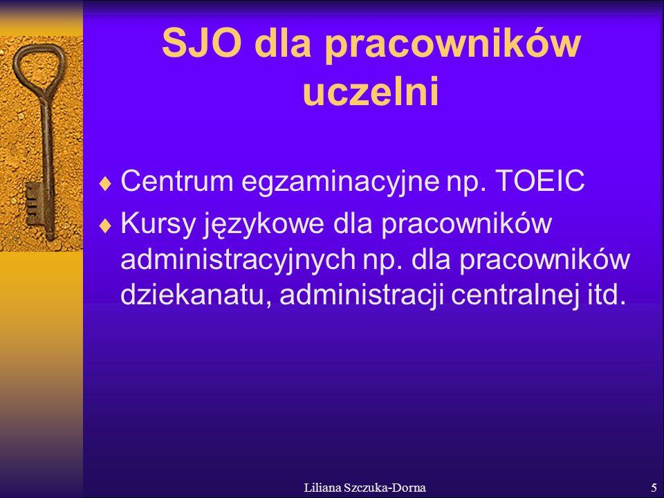Liliana Szczuka-Dorna6 Udział SJO w programach krajowych i międzynarodowych Phare:96/97: Cooperation and Expertise (CECE)- Creation of a Centre of European Network Tempus:96/97: Utworzenie lub zmiana komórki ds.
