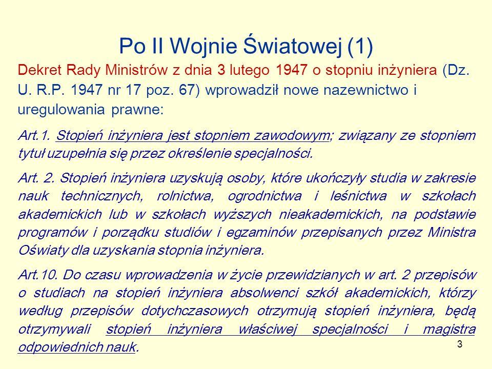 3 Po II Wojnie Światowej (1) Dekret Rady Ministrów z dnia 3 lutego 1947 o stopniu inżyniera (Dz. U. R.P. 1947 nr 17 poz. 67) wprowadził nowe nazewnict