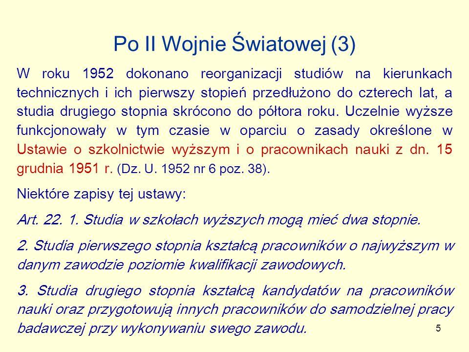 5 Po II Wojnie Światowej (3) W roku 1952 dokonano reorganizacji studiów na kierunkach technicznych i ich pierwszy stopień przedłużono do czterech lat,