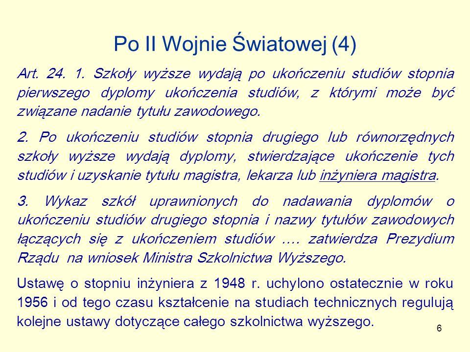 6 Po II Wojnie Światowej (4) Art. 24. 1. Szkoły wyższe wydają po ukończeniu studiów stopnia pierwszego dyplomy ukończenia studiów, z którymi może być