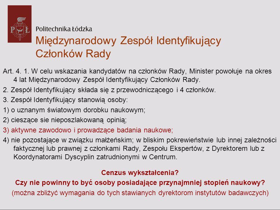 Międzynarodowy Zespół Identyfikujący Członków Rady Art. 4. 1. W celu wskazania kandydatów na członków Rady, Minister powołuje na okres 4 lat Międzynar