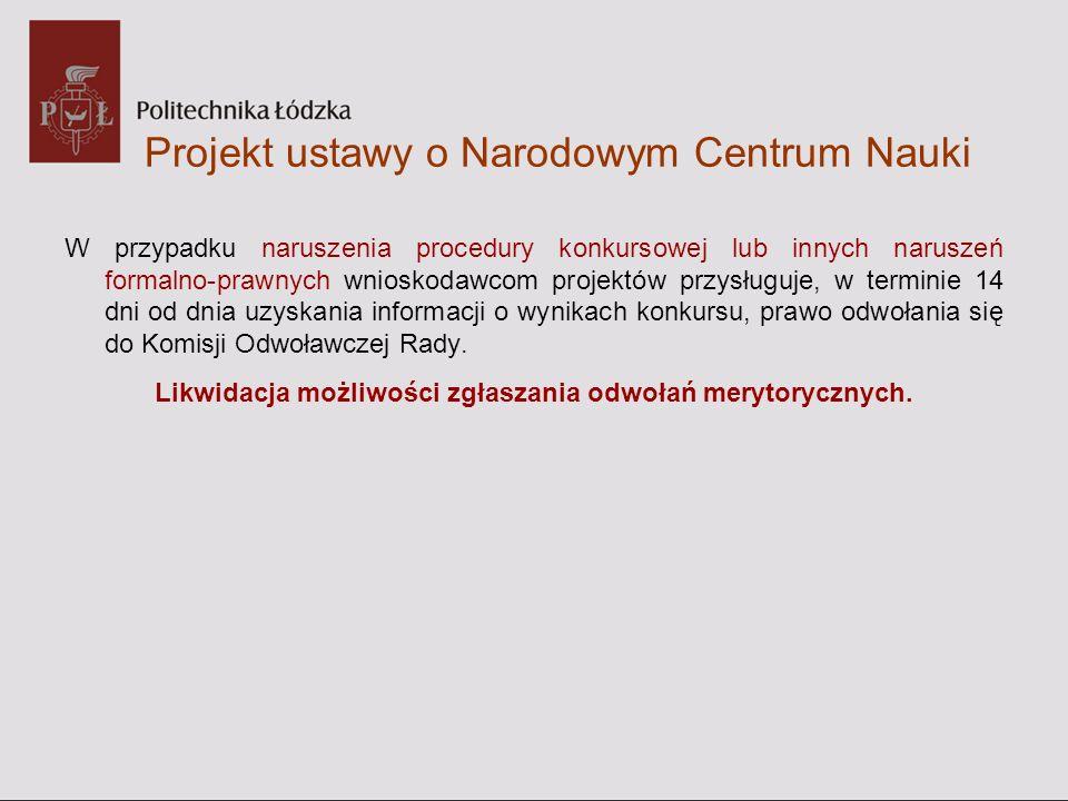 Projekt ustawy o Narodowym Centrum Nauki W przypadku naruszenia procedury konkursowej lub innych naruszeń formalno-prawnych wnioskodawcom projektów pr