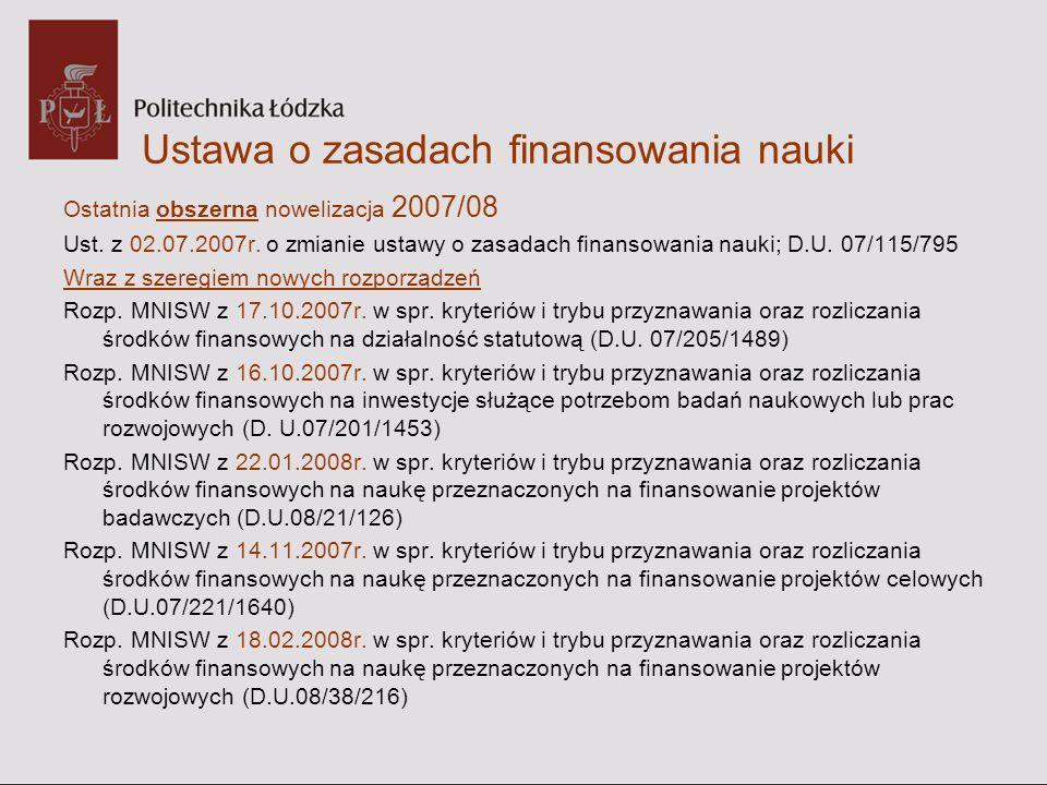 Ustawa o zasadach finansowania nauki Ostatnia obszerna nowelizacja 2007/08 Ust. z 02.07.2007r. o zmianie ustawy o zasadach finansowania nauki; D.U. 07