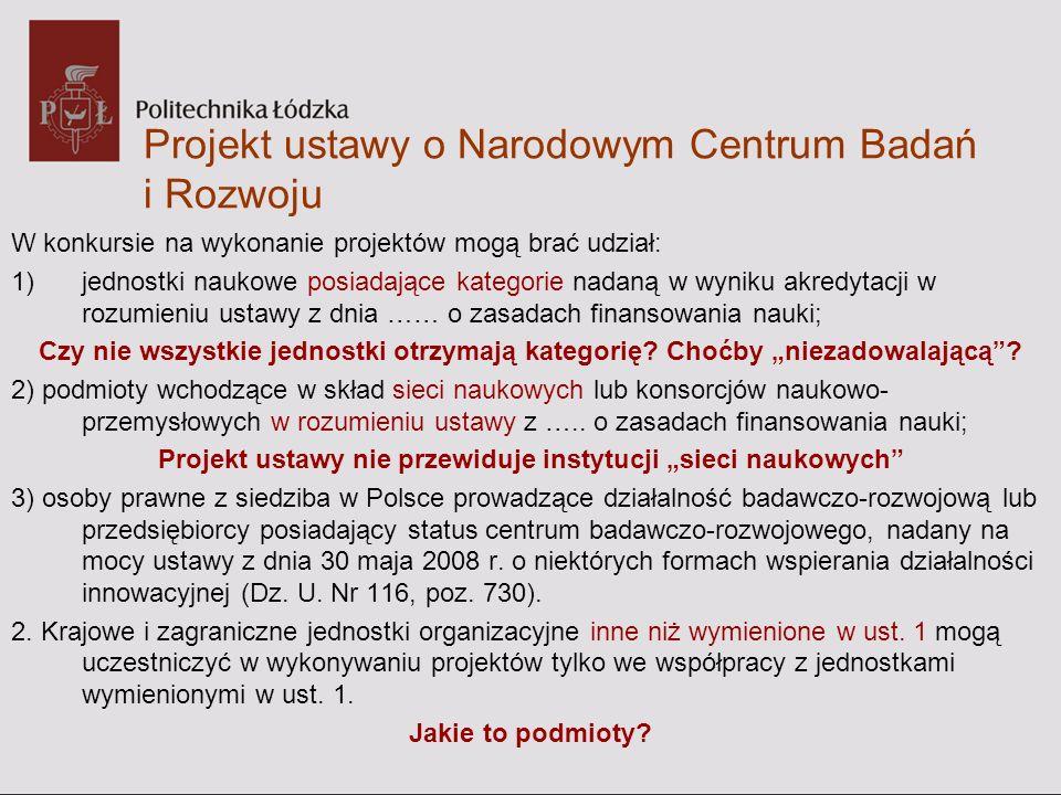 Projekt ustawy o Narodowym Centrum Badań i Rozwoju W konkursie na wykonanie projektów mogą brać udział: 1)jednostki naukowe posiadające kategorie nada