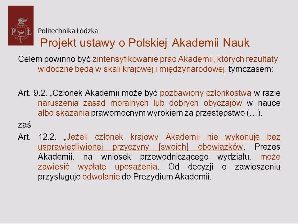 Projekt ustawy o Polskiej Akademii Nauk Celem powinno być zintensyfikowanie prac Akademii, których rezultaty widoczne będą w skali krajowej i międzyna