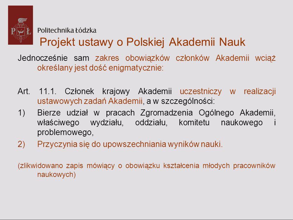 Projekt ustawy o Polskiej Akademii Nauk Jednocześnie sam zakres obowiązków członków Akademii wciąż określany jest dość enigmatycznie: Art. 11.1. Człon