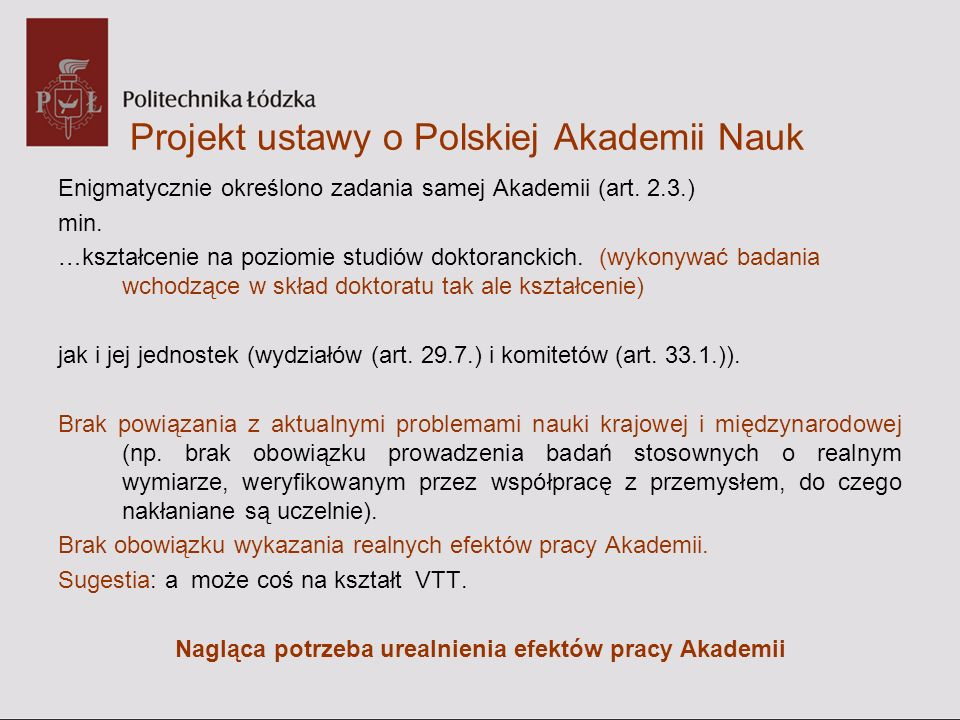 Projekt ustawy o Polskiej Akademii Nauk Enigmatycznie określono zadania samej Akademii (art. 2.3.) min. …kształcenie na poziomie studiów doktoranckich