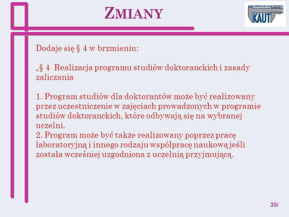 Dodaje się § 4 w brzmieniu: § 4 Realizacja programu studiów doktoranckich i zasady zaliczania 1. Program studiów dla doktorantów może być realizowany