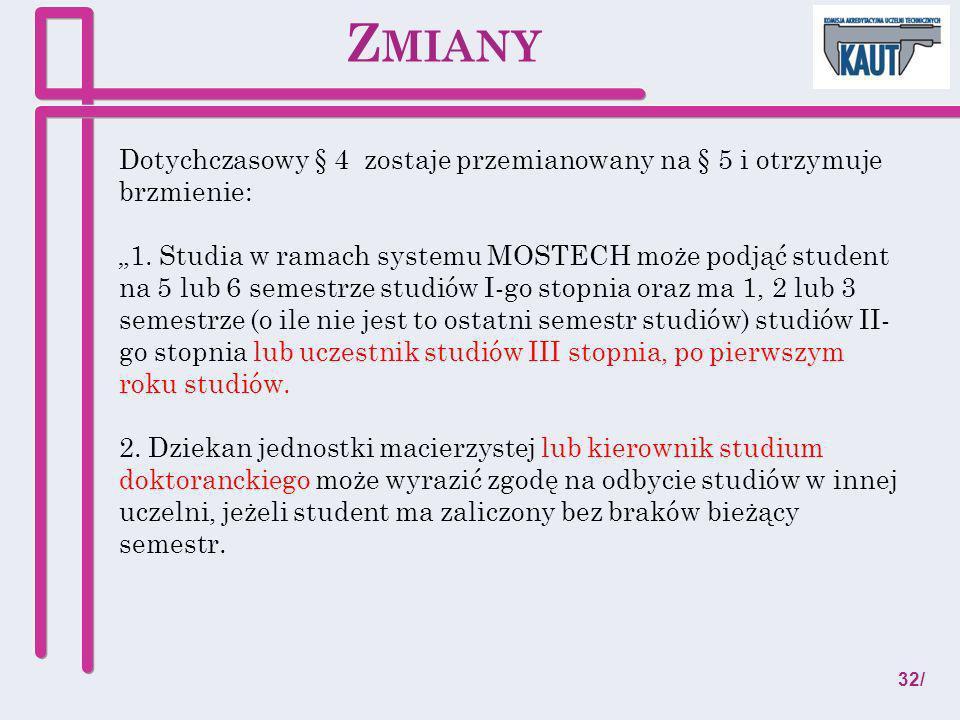Dotychczasowy § 4 zostaje przemianowany na § 5 i otrzymuje brzmienie: 1. Studia w ramach systemu MOSTECH może podjąć student na 5 lub 6 semestrze stud