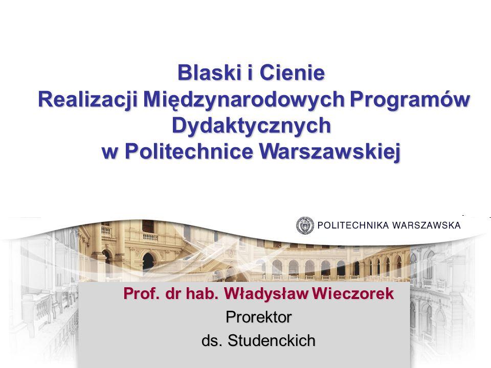 Blaski i Cienie Realizacji Międzynarodowych Programów Dydaktycznych Realizacji Międzynarodowych Programów Dydaktycznych w Politechnice Warszawskiej Pr