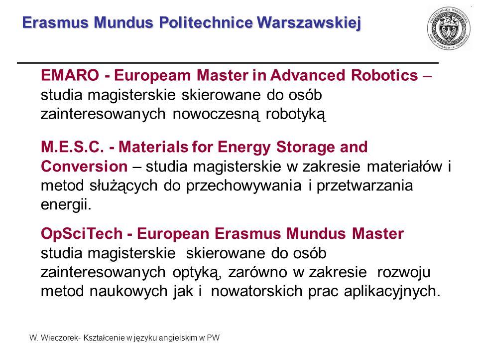 Erasmus MundusPolitechnice Warszawskiej Erasmus Mundus Politechnice Warszawskiej EMARO - Europeam Master in Advanced Robotics – studia magisterskie skierowane do osób zainteresowanych nowoczesną robotyką M.E.S.C.