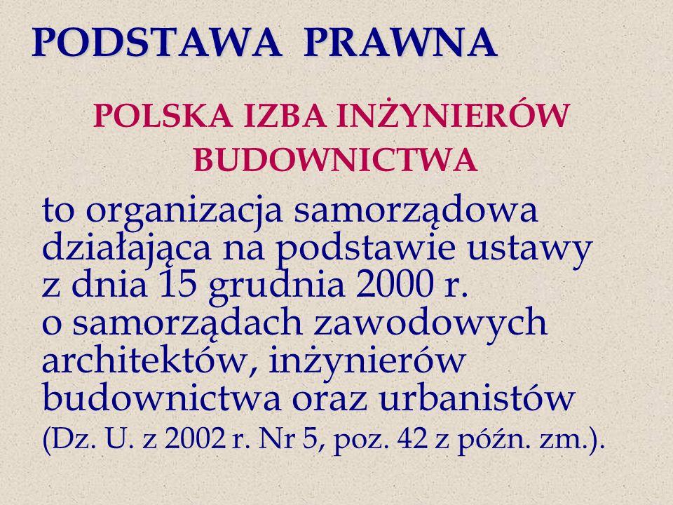 POLSKA IZBA INŻYNIERÓW BUDOWNICTWA to organizacja samorządowa działająca na podstawie ustawy z dnia 15 grudnia 2000 r.