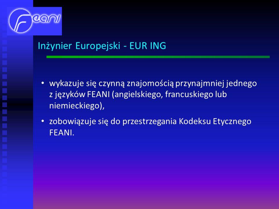 wykazuje się czynną znajomością przynajmniej jednego z języków FEANI (angielskiego, francuskiego lub niemieckiego), zobowiązuje się do przestrzegania Kodeksu Etycznego FEANI.