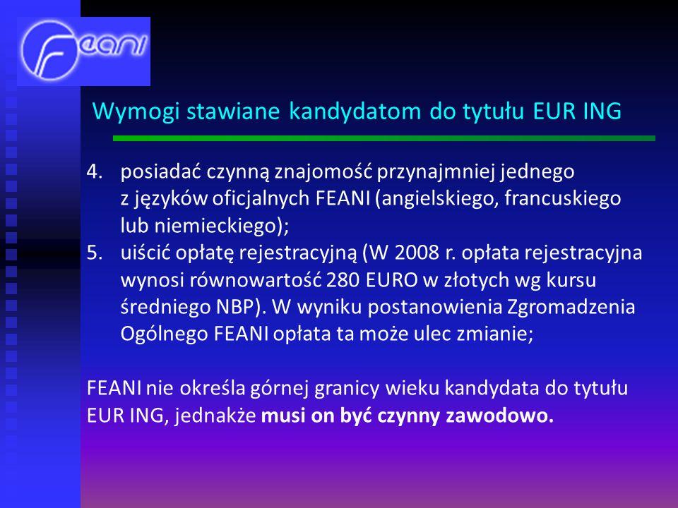 4.posiadać czynną znajomość przynajmniej jednego z języków oficjalnych FEANI (angielskiego, francuskiego lub niemieckiego); 5.uiścić opłatę rejestracyjną (W 2008 r.