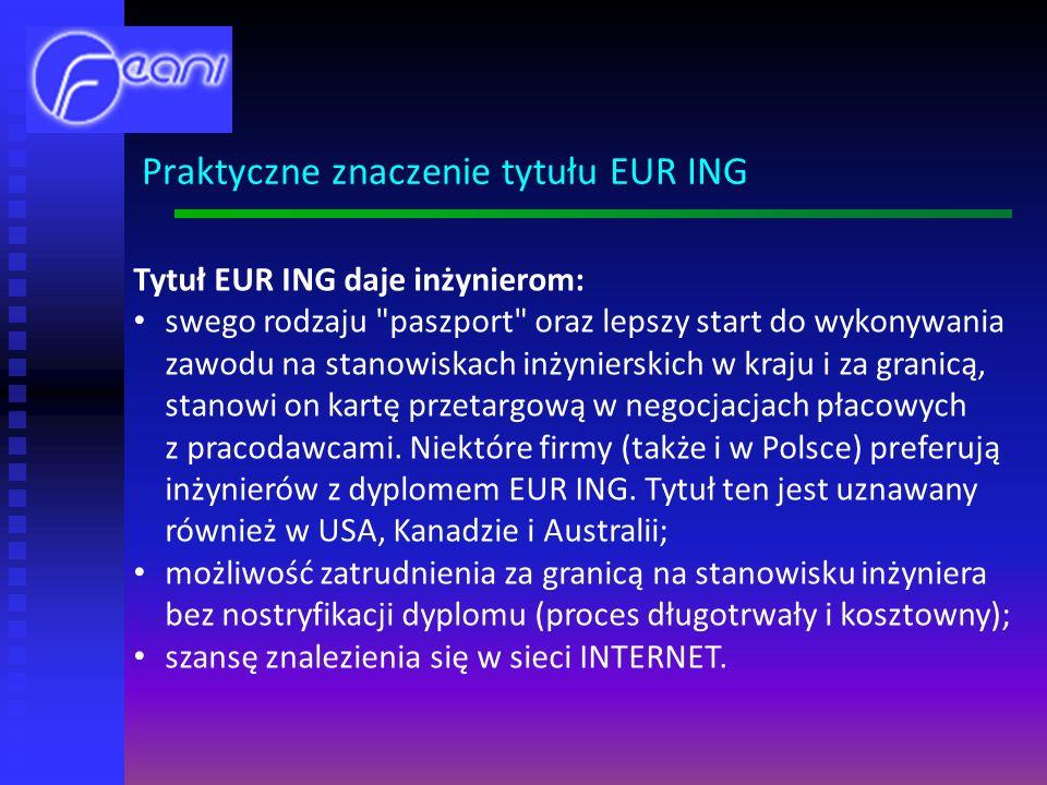 Tytuł EUR ING daje inżynierom: swego rodzaju paszport oraz lepszy start do wykonywania zawodu na stanowiskach inżynierskich w kraju i za granicą, stanowi on kartę przetargową w negocjacjach płacowych z pracodawcami.