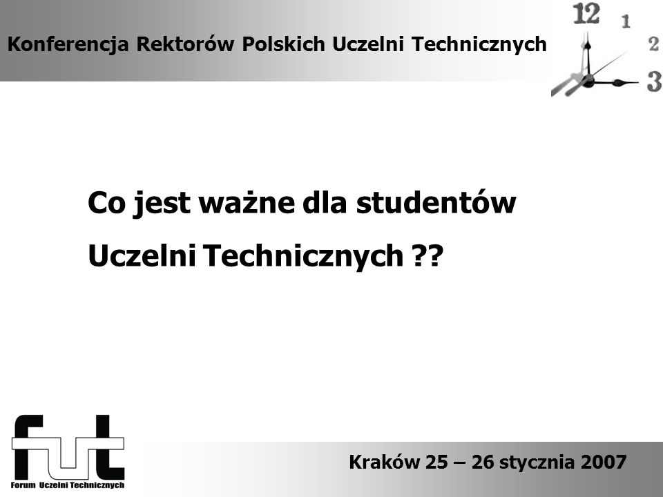 Konferencja Rektorów Polskich Uczelni Technicznych Kraków 25 – 26 stycznia 2007 Co jest ważne dla studentów Uczelni Technicznych