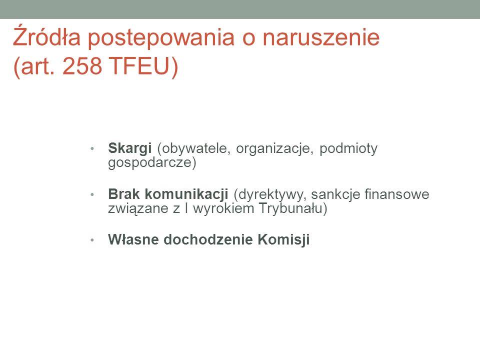 Skargi (obywatele, organizacje, podmioty gospodarcze) Brak komunikacji (dyrektywy, sankcje finansowe związane z I wyrokiem Trybunału) Własne dochodzenie Komisji Źródła postepowania o naruszenie (art.