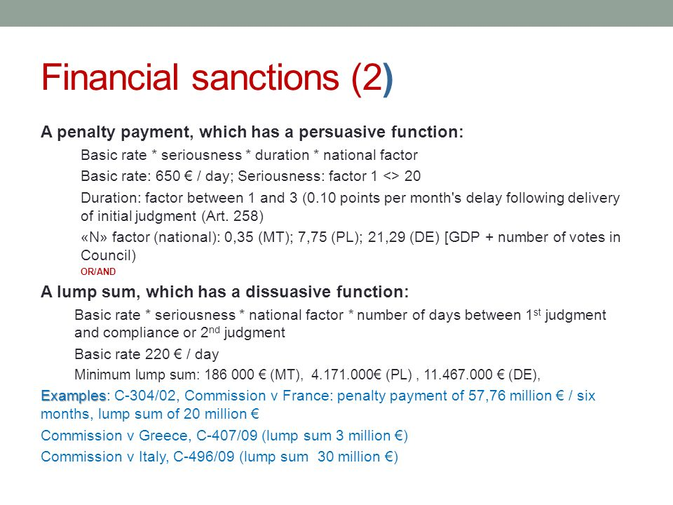 Financial sanctions (2) A penalty payment, which has a persuasive function: Basic rate * seriousness * duration * national factor Basic rate: 650 / da