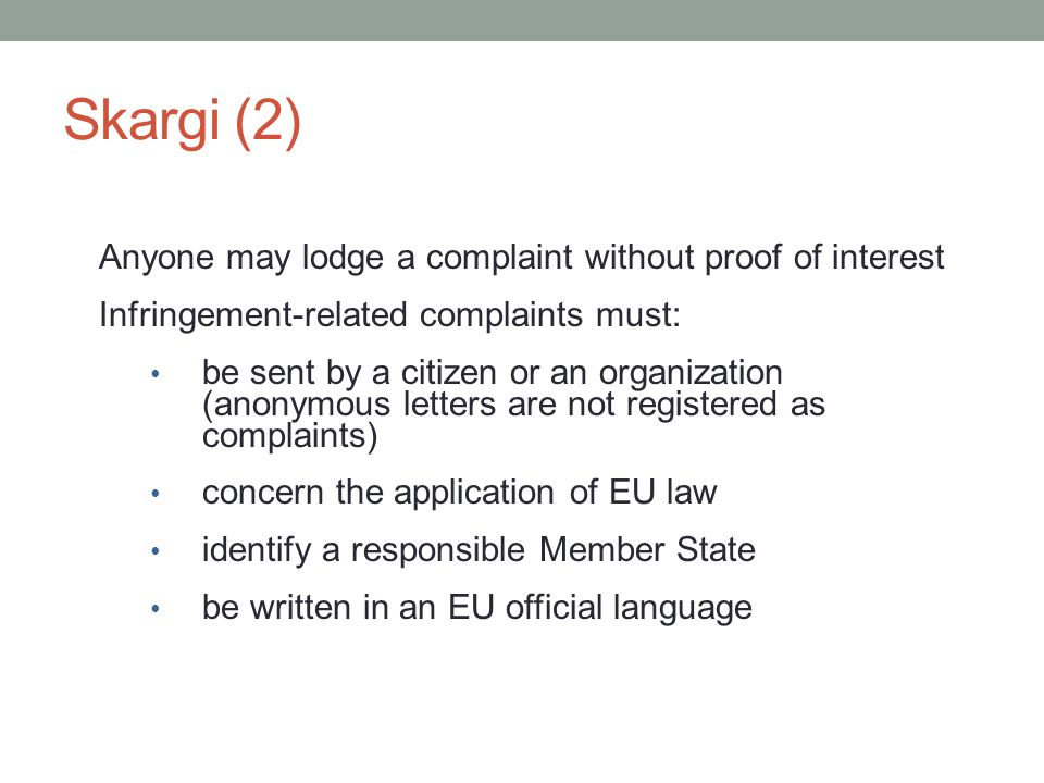 Skargi (2) Anyone may lodge a complaint without proof of interest Infringement-related complaints must: be sent by a citizen or an organization (anony