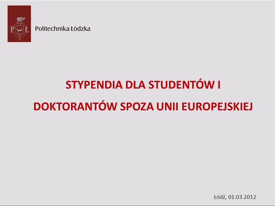 STYPENDIA DLA STUDENTÓW I DOKTORANTÓW SPOZA UNII EUROPEJSKIEJ Łódź, 01.03.2012
