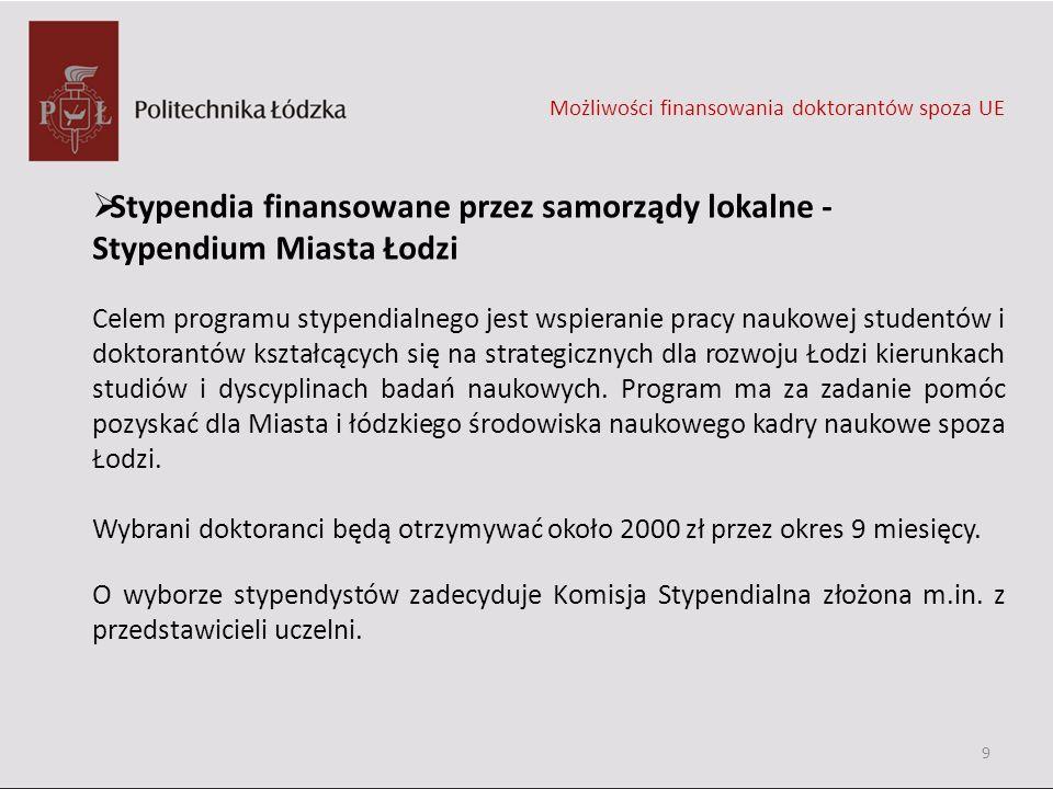 Stypendia finansowane przez samorządy lokalne - Stypendium Miasta Łodzi Celem programu stypendialnego jest wspieranie pracy naukowej studentów i dokto
