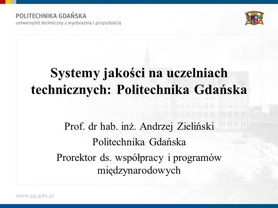 Systemy jakości na uczelniach technicznych: Politechnika Gdańska Prof. dr hab. inż. Andrzej Zieliński Politechnika Gdańska Prorektor ds. współpracy i