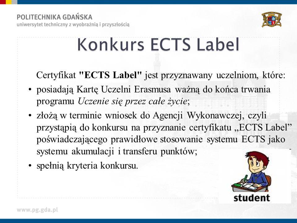Certyfikat ECTS Label jest przyznawany uczelniom, które: posiadają Kartę Uczelni Erasmusa ważną do końca trwania programu Uczenie się przez całe życie; złożą w terminie wniosek do Agencji Wykonawczej, czyli przystąpią do konkursu na przyznanie certyfikatu ECTS Label poświadczającego prawidłowe stosowanie systemu ECTS jako systemu akumulacji i transferu punktów; spełnią kryteria konkursu.